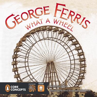 George Ferris, What a Wheel! By Lowell, Barbara